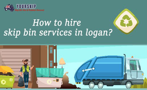 How to hire skip bin services in logan?