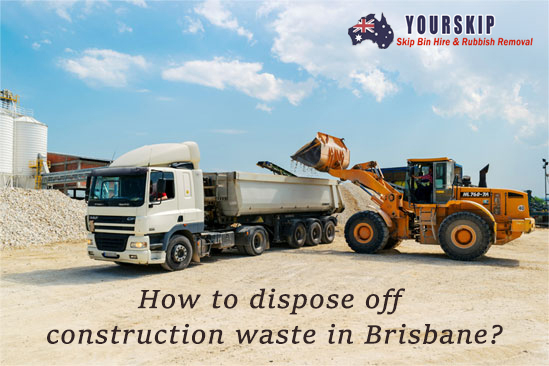 How to dispose off construction waste in Brisbane